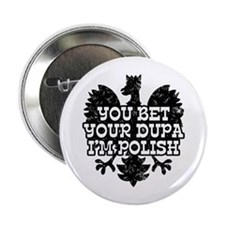 "You Bet Your Dupa I'm Polish 2.25"" Button"