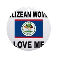 Belizean Women Love Me Ornament (Round)