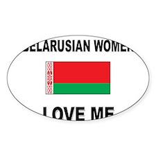 Belarusian Women Love Me Oval Decal