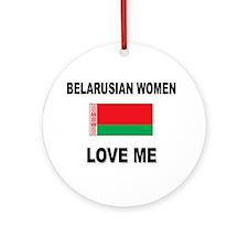 Belarusian Women Love Me Ornament (Round)