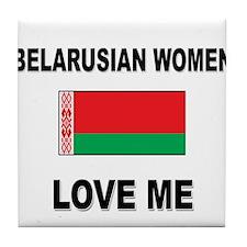 Belarusian Women Love Me Tile Coaster