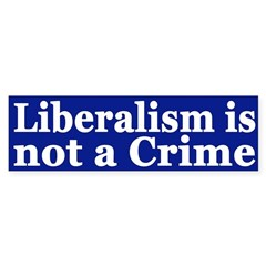 Liberalism is Not a Crime (bumper sticker)