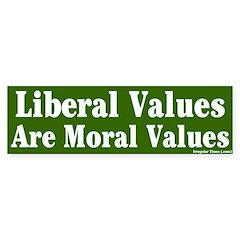 Liberal Moral Values Bumper Bumper Sticker