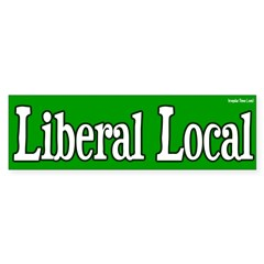 Liberal Local Bumper Bumper Sticker