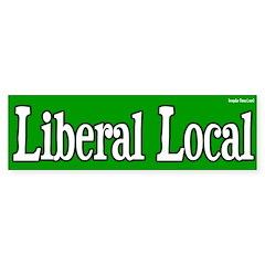 Liberal Local Bumper Bumper Sticker