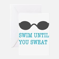 Swim Until You Sweat Greeting Cards