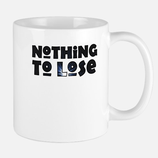 nothing to lose Mug
