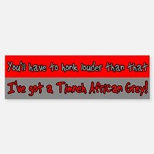 Honk Louder Timneh African Grey Bumper Bumper Bumper Sticker