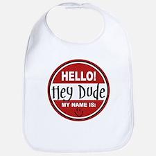 Hello My Name is Hey Dude Bib