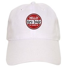 Hello My Name is Hey Dude Baseball Cap