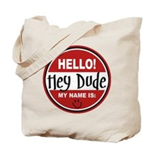 Hello My Name is Hey Dude Tote Bag