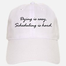 Dying is easy. Scheduling... Baseball Baseball Cap