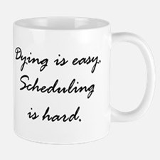 Dying is easy. Scheduling... Mug