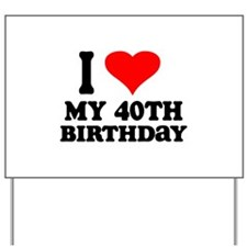 I Heart My 40th Birthday Yard Sign