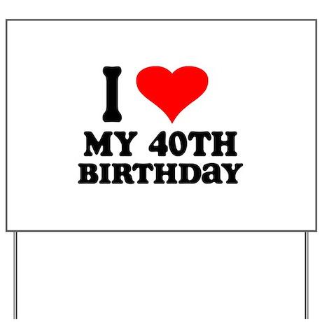 I Heart My 40th Birthday Yard Sign
