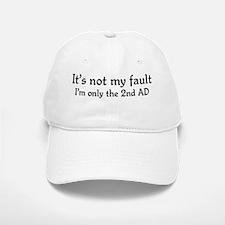It's not my fault...2nd AD Baseball Baseball Cap