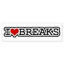 I Love Breaks Bumper Bumper Sticker