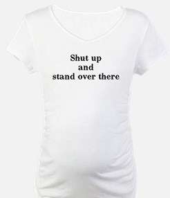 Shut up and stand over there Shirt