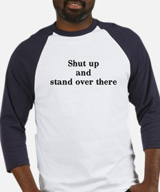 Shut up and stand over there Baseball Jersey