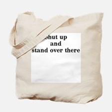 Shut up and stand over there Tote Bag