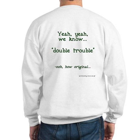 Double Trouble - How Original Sweatshirt
