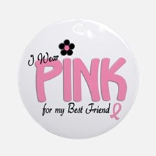 I Wear Pink For My Best Friend 14 Ornament (Round)