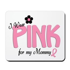 I Wear Pink For My Mommy 14 Mousepad