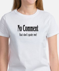 No Comment (But Don't Quote Me) Tee