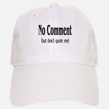 No Comment (But Don't Quote Me) Baseball Baseball Cap