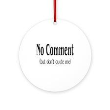 No Comment (But Don't Quote Me) Ornament (Round)