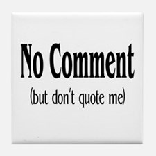 No Comment (But Don't Quote Me) Tile Coaster