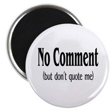 No Comment (But Don't Quote Me) Magnet
