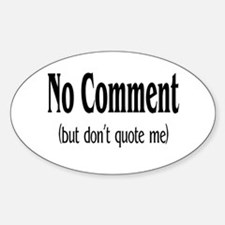 No Comment (But Don't Quote Me) Oval Decal