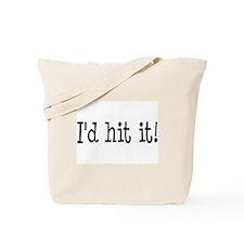 I'd Hit It! Tote Bag