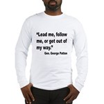 Patton Lead Follow Quote (Front) Long Sleeve T-Shi