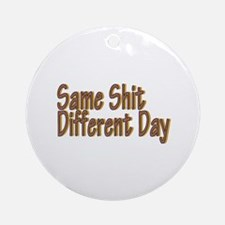 Same Shit Different Day Ornament (Round)