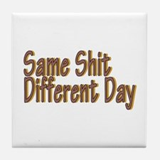 Same Shit Different Day Tile Coaster