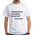 Patton God Have Mercy Quote (Front) White T-Shirt