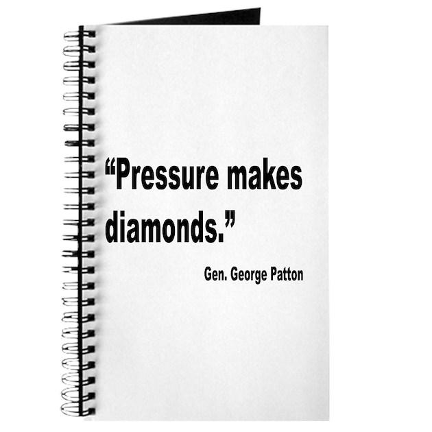 Pressure Makes Diamond: Patton Pressure Makes Diamonds Quote Journal By Bobsgift
