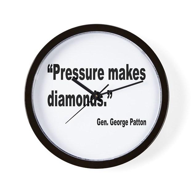 Pressure Makes Diamond: Patton Pressure Makes Diamonds Quote Wall Clock By Bobsgift