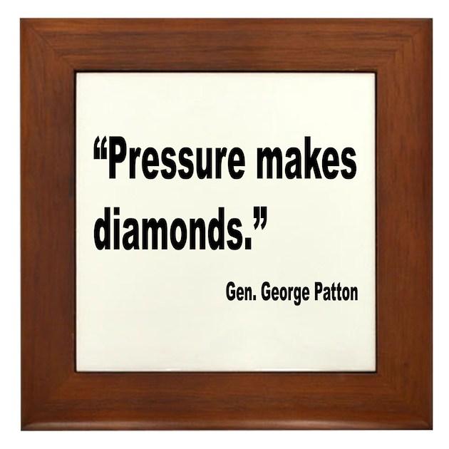 Pressure Makes Diamond: Patton Pressure Makes Diamonds Quote Framed Tile By Bobsgift