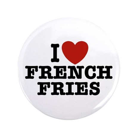 """I Love French Fries 3.5"""" Button"""