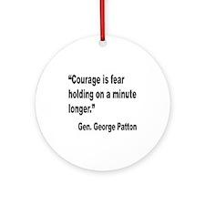 Patton Courage Fear Quote Ornament (Round)