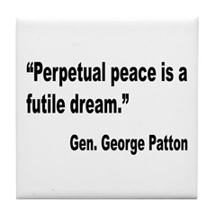Patton Perpetual Peace Quote Tile Coaster