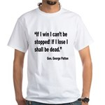 Patton Win Lose Quote (Front) White T-Shirt