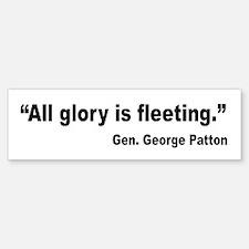 Patton Fleeting Glory Quote Bumper Bumper Bumper Sticker