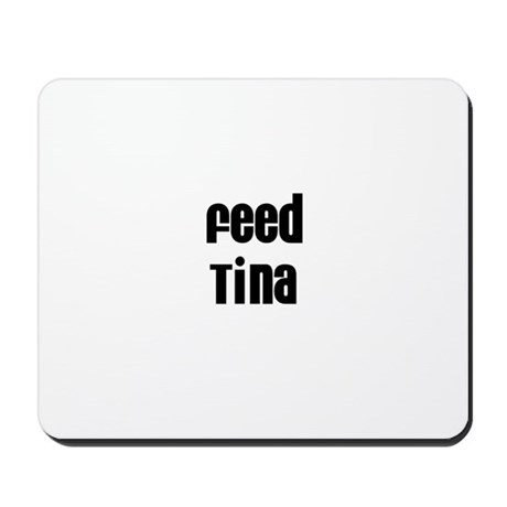 Feed Tina Mousepad