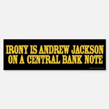 Irony is Andrew Jackson Bumper Bumper Bumper Sticker