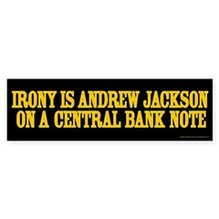 Irony is Andrew Jackson Bumper Bumper Sticker