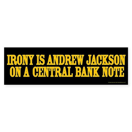 Irony is Andrew Jackson Bumper Sticker